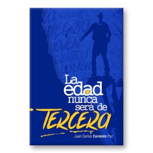 Libro La Edad Nunca Será de Tercera de Juan Carlos Caramés Paz